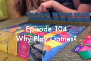 Episode 104 - Why Play Games?