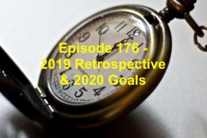 Episode 176 - 2019 Retrospective & 2020 Goals