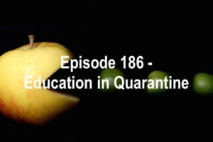 Episode 186 - Education in Quarantine