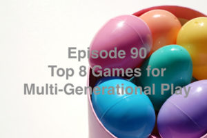 Episode 90: Top 8 Games for Multi-Generational Play