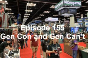 Episode 155: Gen Con and Gen Can't