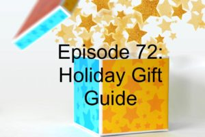 Episode 72: Holiday Gift Guide