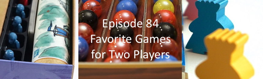 Episode 84 - Favorite Games for Two Players